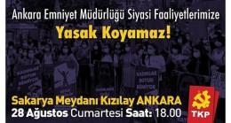 Ankara Emniyet Müdürlüğü Siyasi Faaliyetlerimize Yasak Koyamaz!