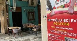 Beyoğlu İşçi Evi açılışını Ses Tiyatrosu'nda yapıyor